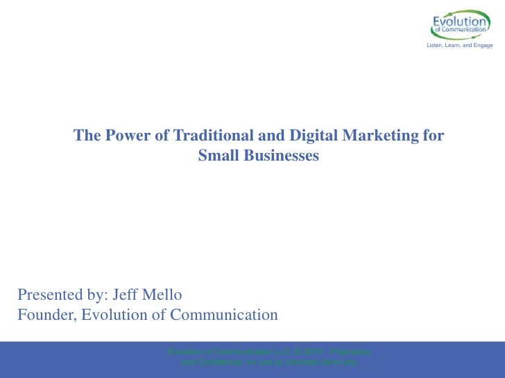 Listen, Learn, and Engage<br />The Power of Traditional and Digital Marketing for Small Businesses<br />Presented by: Jeff...
