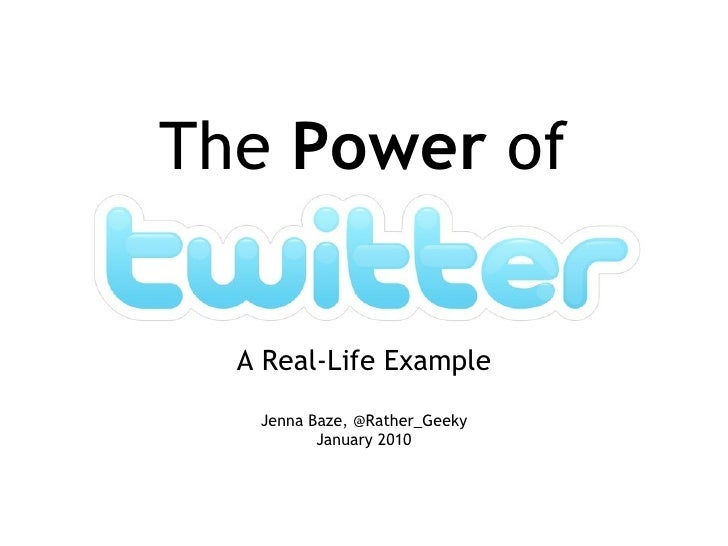 The  Power  of A Real-Life Example Jenna Baze, @Rather_Geeky January 2010