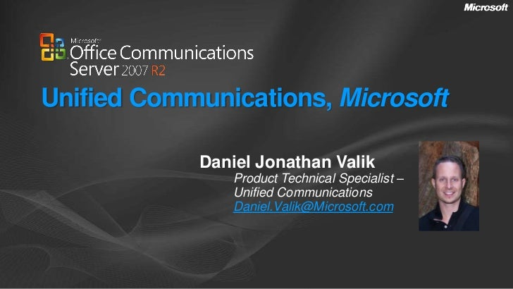Unified Communications, Microsoft<br />Daniel Jonathan Valik<br />Product Technical Specialist –<br />Unified Communicatio...