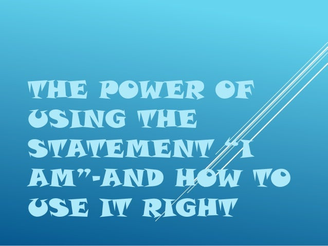 """THE POWER OF USING THE STATEMENT """"I AM""""-AND HOW TO USE IT RIGHT"""