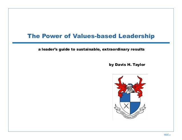 The Power of Values-based Leadership a leader's guide to sustainable, extraordinary results  by Davis H. Taylor  NEXT >