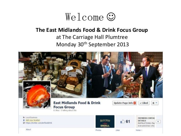 Welcome  The East Midlands Food & Drink Focus Group at The Carriage Hall Plumtree Monday 30th September 2013