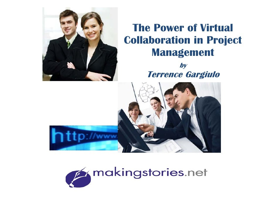The Power of Virtual Collaboration in Project       Management            by     Terrence Gargiulo