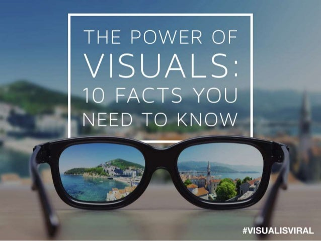 ./ E'     THE POWER OF  VISUALS:   IO FACTS YOU NEED TO KNOW  I'/ __'_, _ 'T  .  4.