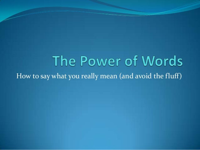 How to say what you really mean (and avoid the fluff)