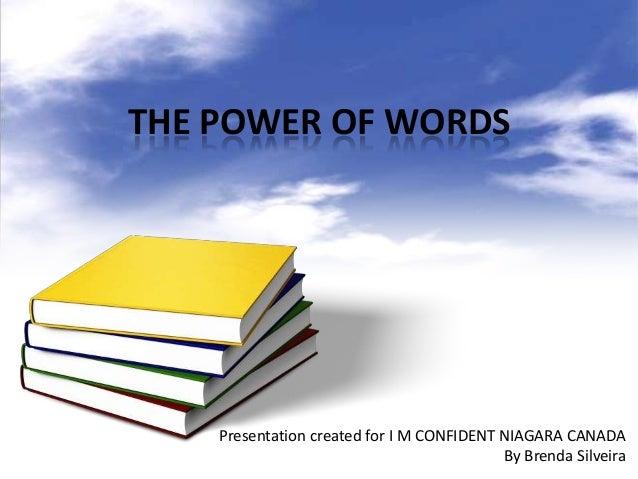 THE POWER OF WORDS  Presentation created for I M CONFIDENT NIAGARA CANADA By Brenda Silveira