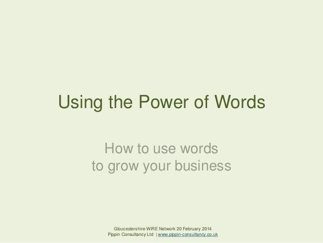 Using the Power of Words How to use words to grow your business  Gloucestershire WiRE Network 20 February 2014 Pippin Cons...