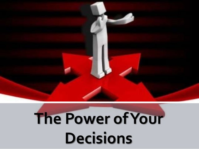 The Power ofYour Decisions
