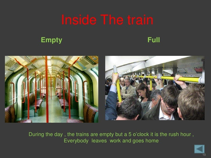 Inside The train      Empty                                           Full     During the day , the trains are empty but a...