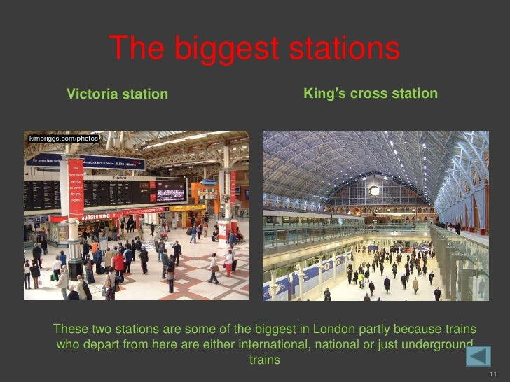 The biggest stations   Victoria station                          King's cross station     These two stations are some of t...