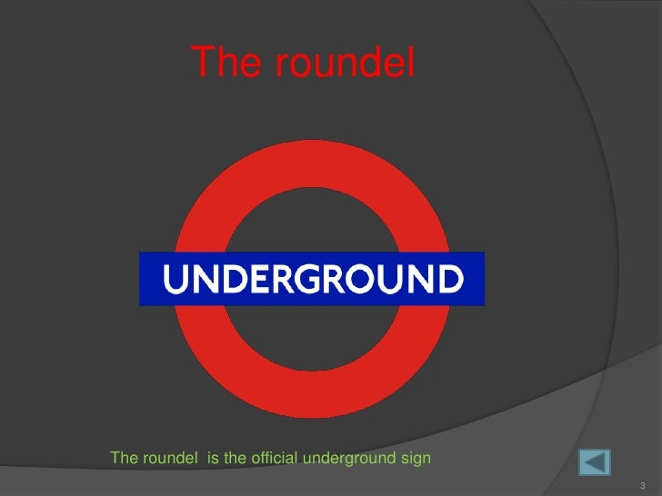 The roundel     The roundel is the official underground sign                                                3