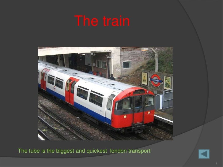 The train     The tube is the biggest and quickest london transport                                                       ...