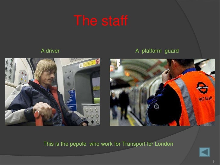 The staff A driver                             A platform guard      This is the pepole who work for Transport for London ...