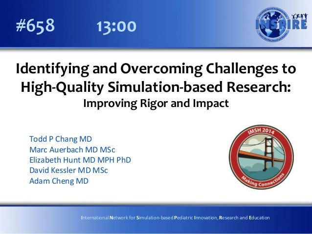 #658  13:00  Identifying and Overcoming Challenges to High-Quality Simulation-based Research: Improving Rigor and Impact T...
