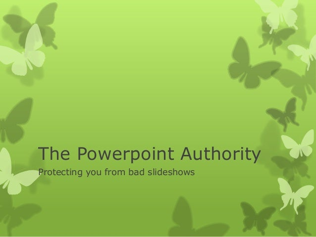 The Powerpoint Authority Protecting you from bad slideshows
