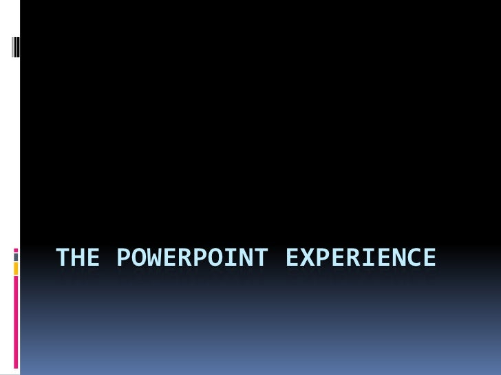 The PowerPoint Experience<br />