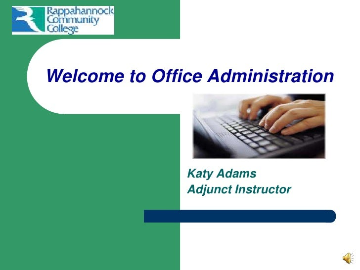 Welcome to Office Administration <br />Katy Adams <br />Adjunct Instructor<br />