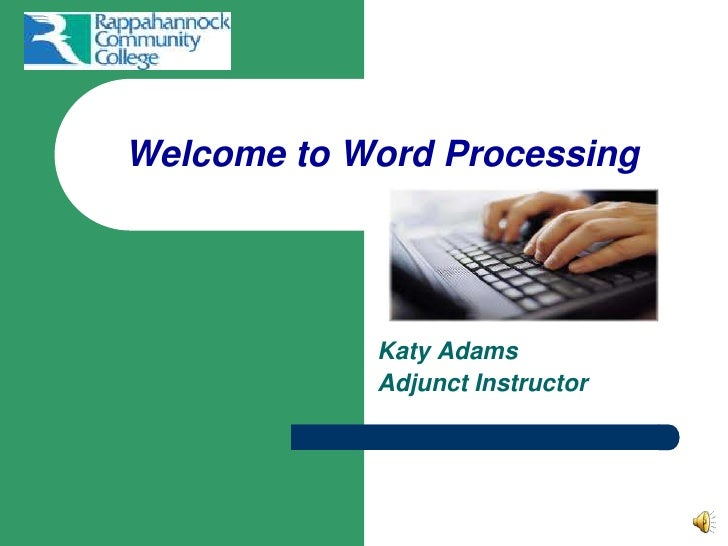 Welcome to Word Processing <br />Katy Adams <br />Adjunct Instructor<br />