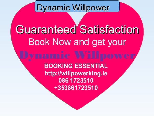 Dynamic Willpower  Guaranteed Satisfaction Book Now and get your  Dynamic Willpower BOOKING ESSENTIAL http://willpowerking...