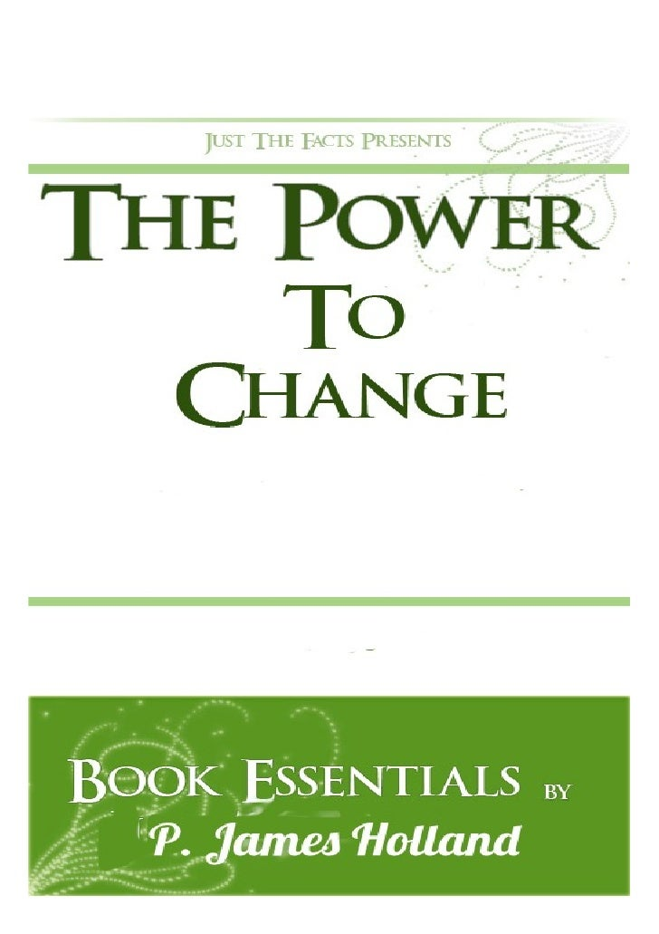 Just The Facts Presents:    The Power To      Change    The Essentialsby P. James (Coach Comeback) Holland     www.CoachCo...
