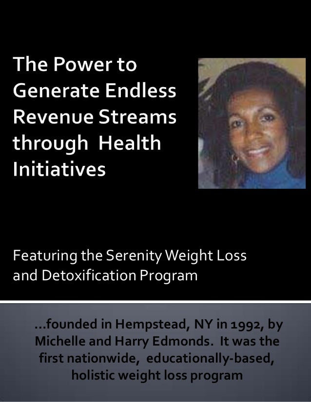 Featuring the Serenity Weight Lossand Detoxification Program   …founded in Hempstead, NY in 1992, by   Michelle and Harry ...