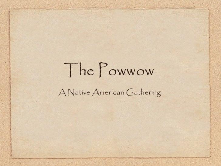 The Powwow <ul><li>A Native American Gathering  </li></ul>