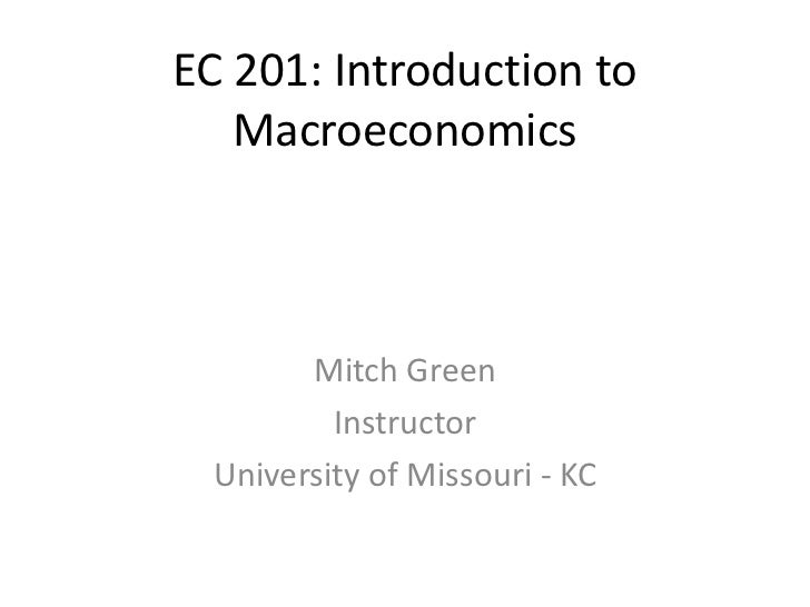 EC 201: Introduction to   Macroeconomics        Mitch Green          Instructor  University of Missouri - KC