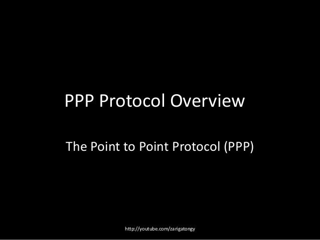 PPP Protocol Overview The Point to Point Protocol (PPP)  http://youtube.com/zarigatongy