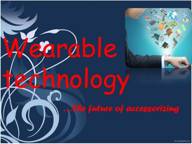 Wearable technology …The future of accessorizing