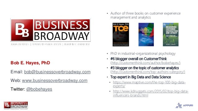 Bob E. Hayes, PhD Email: bob@businessoverbroadway.com Web: www.businessoverbroadway.com Twitter: @bobehayes • Author of th...