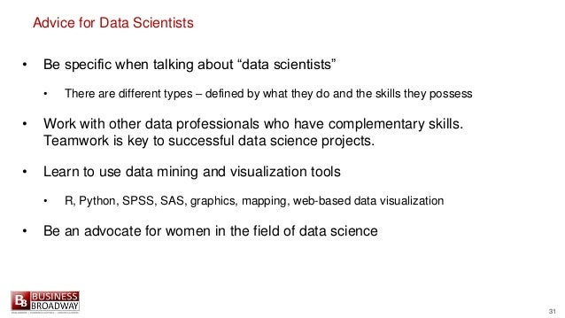 """31 Advice for Data Scientists • Be specific when talking about """"data scientists"""" • There are different types – defined by ..."""
