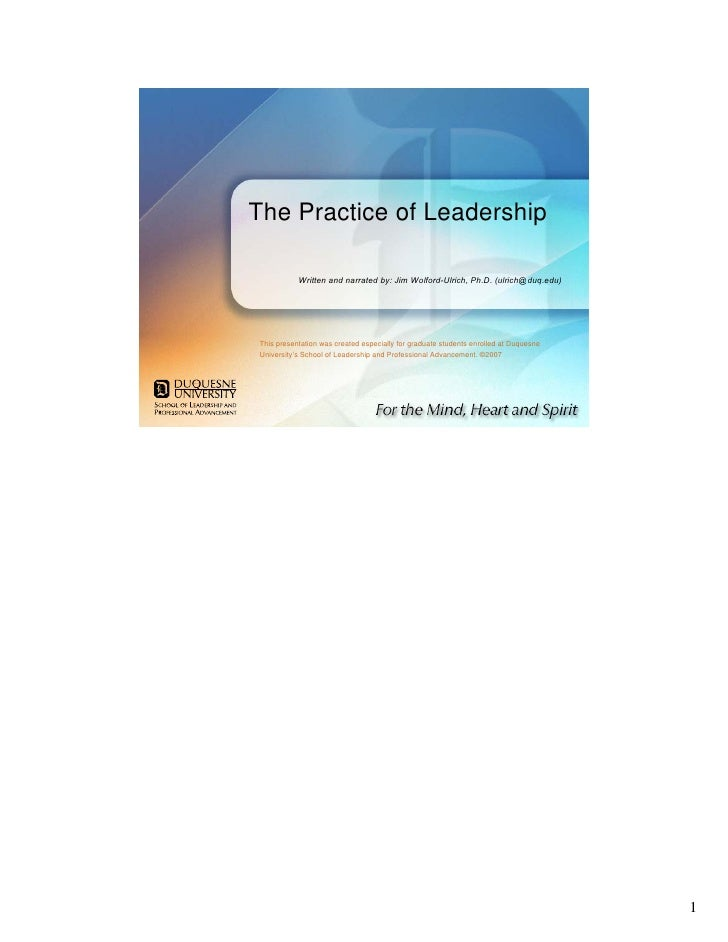 The Practice of Leadership             Written and narrated by: Jim Wolford-Ulrich, Ph.D. (ulrich@duq.edu)     This presen...