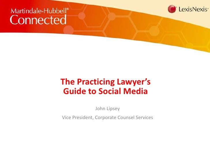 The Practicing Lawyer's Guide to Social Media<br />John Lipsey<br />Vice President, Corporate Counsel Services<br />