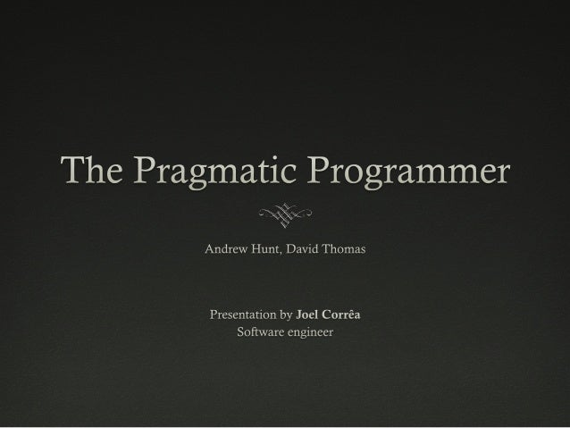 What makes a Pragmatic programmer? ™  Easy adopter / fast adapter ™  Inquisitive – You tend to ask questions ™  Critica...