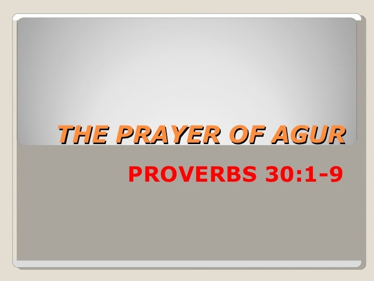 THE PRAYER OF AGUR PROVERBS 30:1-9