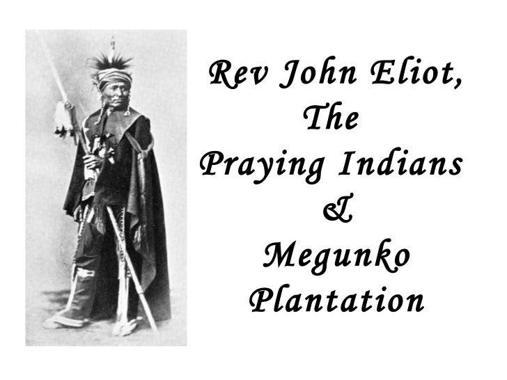 Rev John Eliot,      ThePraying Indians       &    Megunko   Plantation