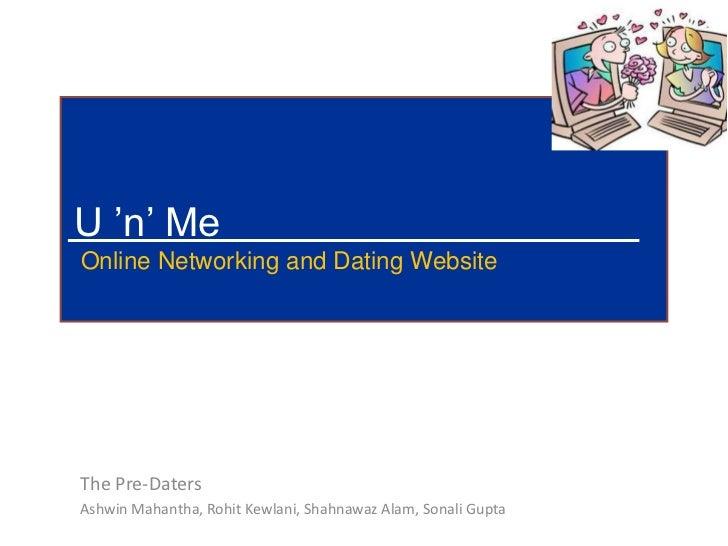 U 'n' MeOnline Networking and Dating WebsiteThe Pre-DatersAshwin Mahantha, Rohit Kewlani, Shahnawaz Alam, Sonali Gupta