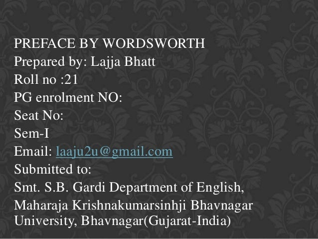 PREFACE BY WORDSWORTH Prepared by: Lajja Bhatt Roll no :21 PG enrolment NO: Seat No: Sem-I Email: laaju2u@gmail.com Submit...