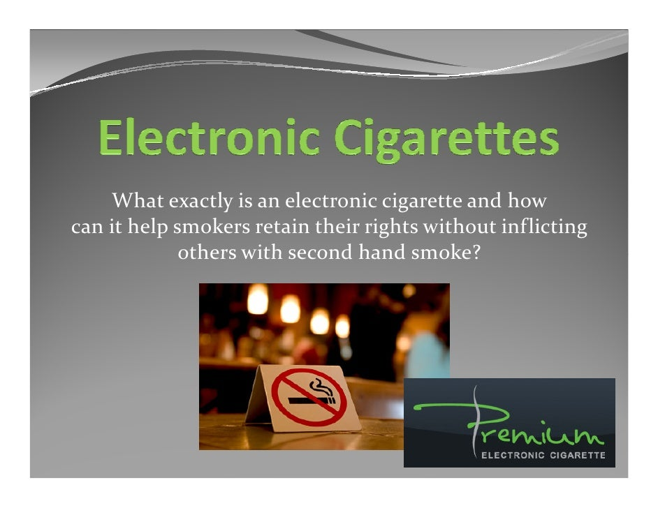 What exactly is an electronic cigarette and how can it help smokers retain their rights without inflicting              ot...