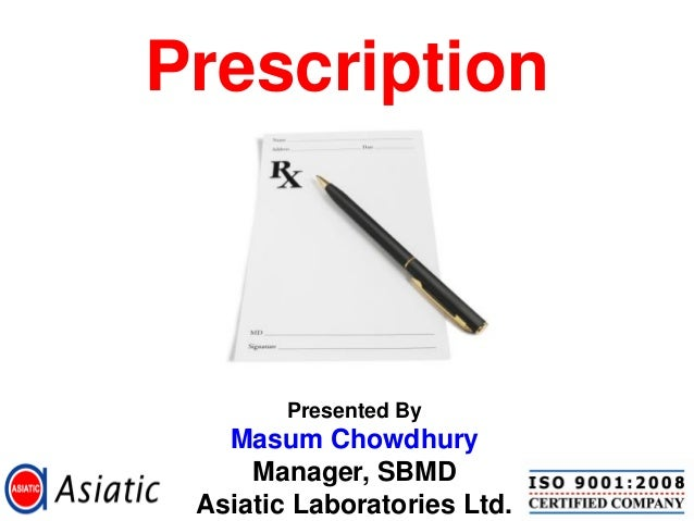Prescription        Presented By   Masum Chowdhury     Manager, SBMD Asiatic Laboratories Ltd.