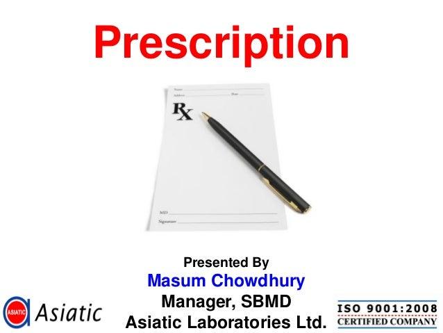 Prescription        Presented By   Masum Chowdhury     Manager, SBMD Asiatic Laboratories Ltd.
