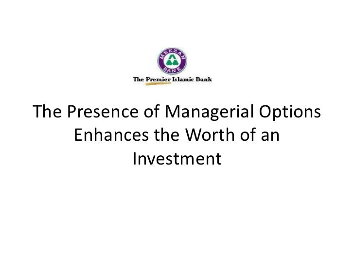 The Presence of Managerial Options     Enhances the Worth of an           Investment