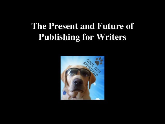 The Present and Future of Publishing for Writers