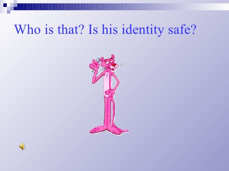 Who is that? Is his identity safe?