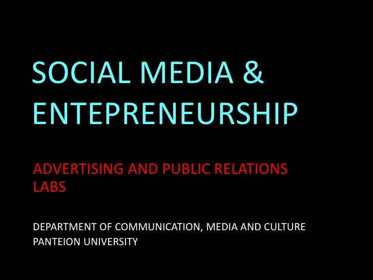 SOCIAL MEDIA &ENTEPRENEURSHIPADVERTISING AND PUBLIC RELATIONSLABSDEPARTMENT OF COMMUNICATION, MEDIA AND CULTUREPANTEION UN...