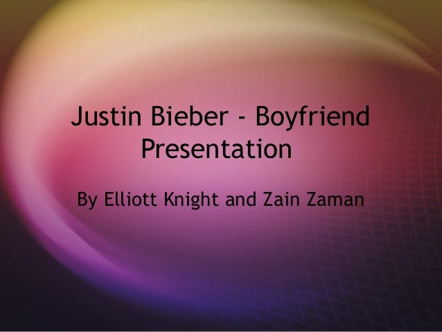 Justin Bieber - Boyfriend Presentation By Elliott Knight and Zain Zaman