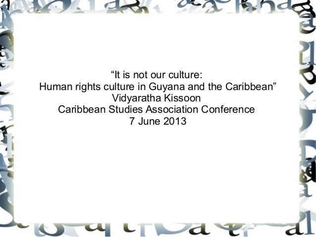 """It is not our culture:Human rights culture in Guyana and the Caribbean""Vidyaratha KissoonCaribbean Studies Association Co..."