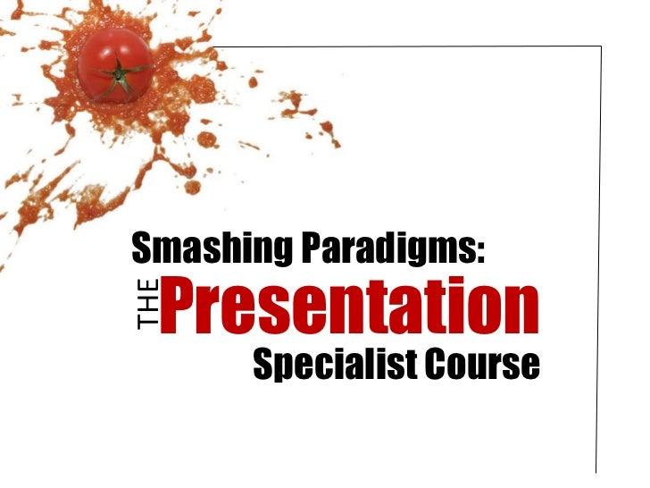 Smashing Paradigms: Presentation Specialist Course THE