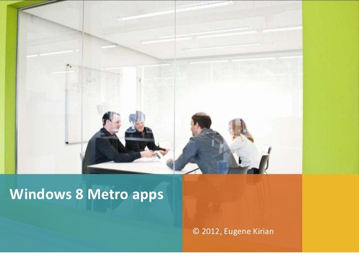Windows 8 Metro apps                       © 2012, Eugene Kirian