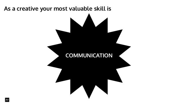 As a creative your most valuable skill is  @AYNNE  COMMUNICATION